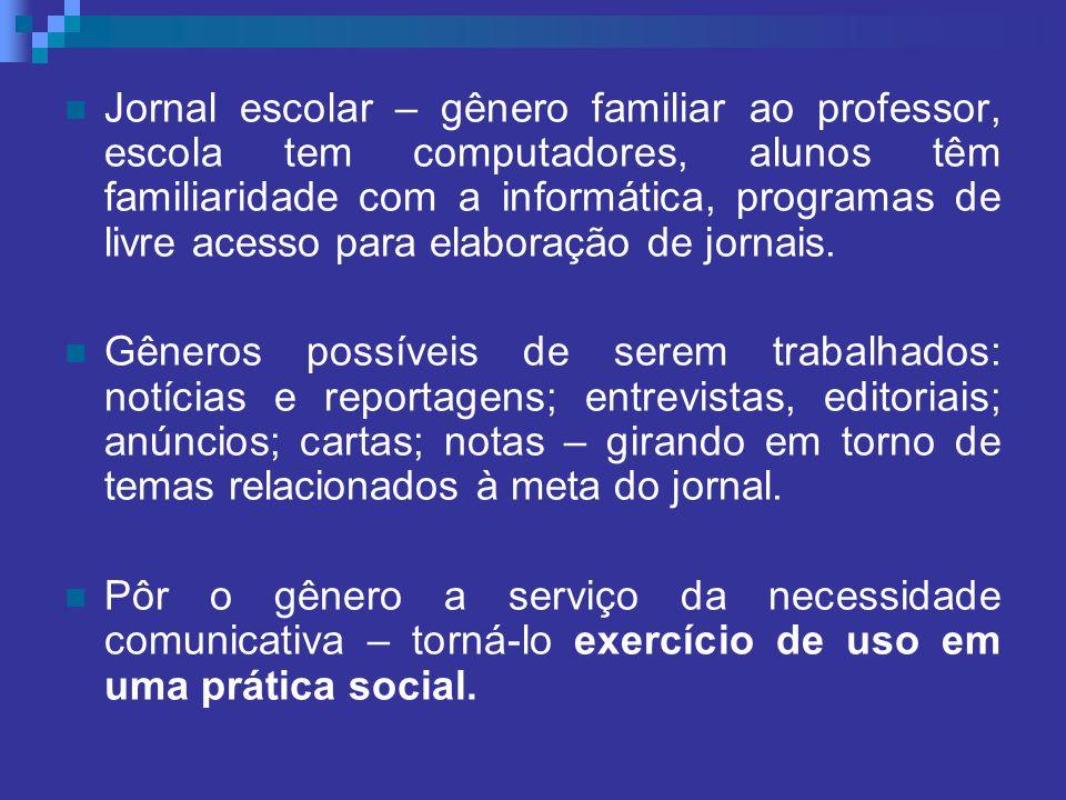 Jornal escolar – gênero familiar ao professor, escola tem computadores, alunos têm familiaridade com a informática, programas de livre acesso para elaboração de jornais.
