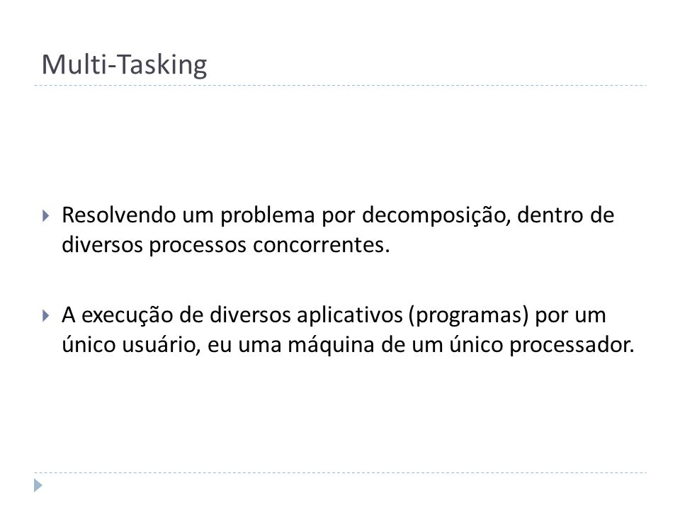 Multi-Tasking Resolvendo um problema por decomposição, dentro de diversos processos concorrentes.