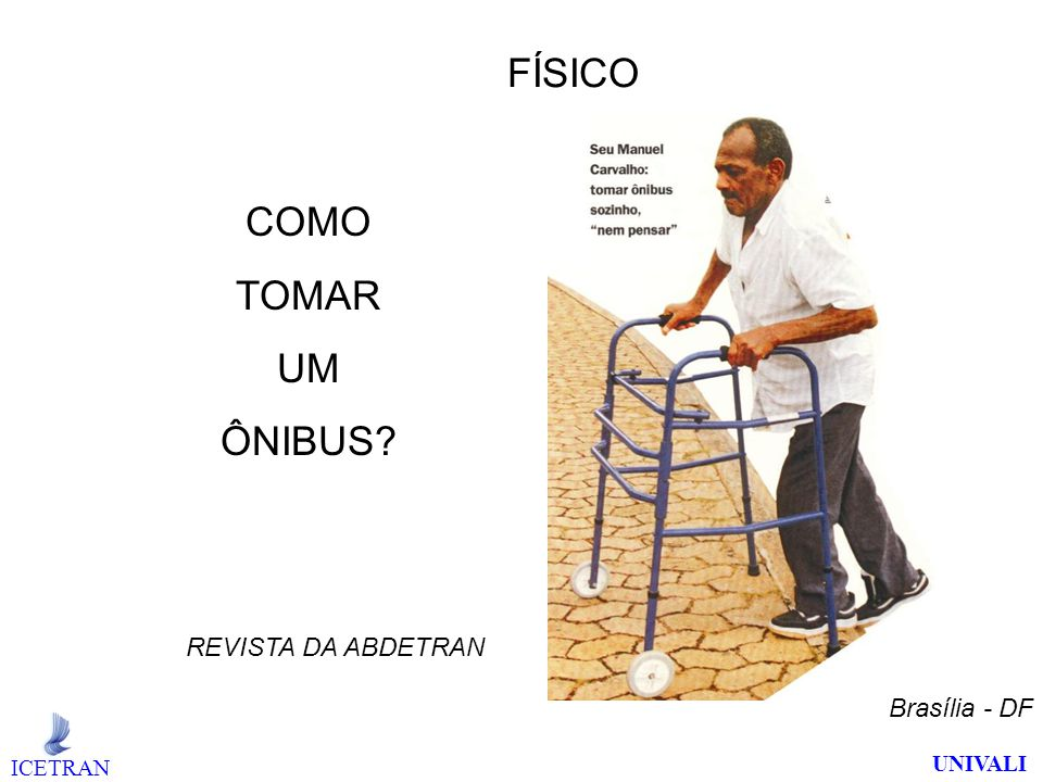 FÍSICO COMO TOMAR UM ÔNIBUS REVISTA DA ABDETRAN Brasília - DF UNIVALI