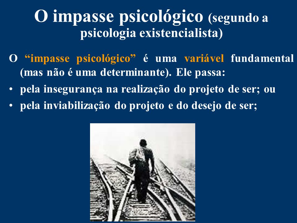 O impasse psicológico (segundo a psicologia existencialista)