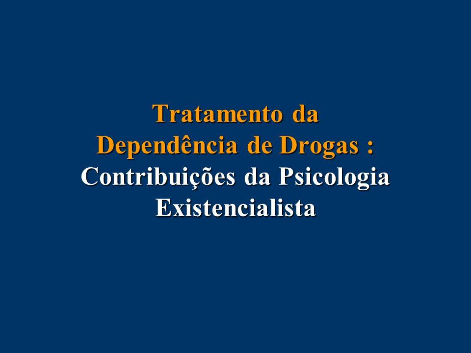 Tratamento da Dependência de Drogas : Contribuições da Psicologia Existencialista