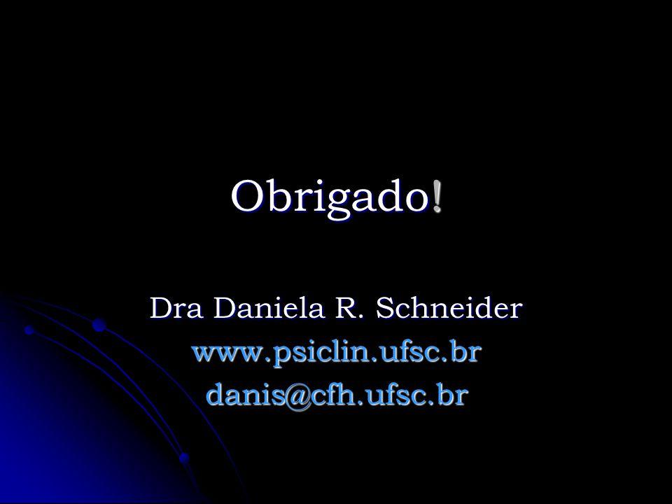 Dra Daniela R. Schneider www.psiclin.ufsc.br danis@cfh.ufsc.br