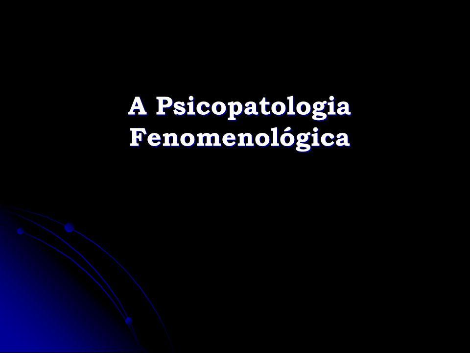 A Psicopatologia Fenomenológica