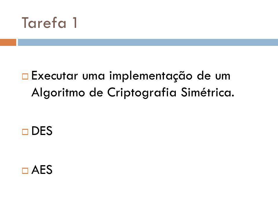 Tarefa 1 Executar uma implementação de um Algoritmo de Criptografia Simétrica. DES AES