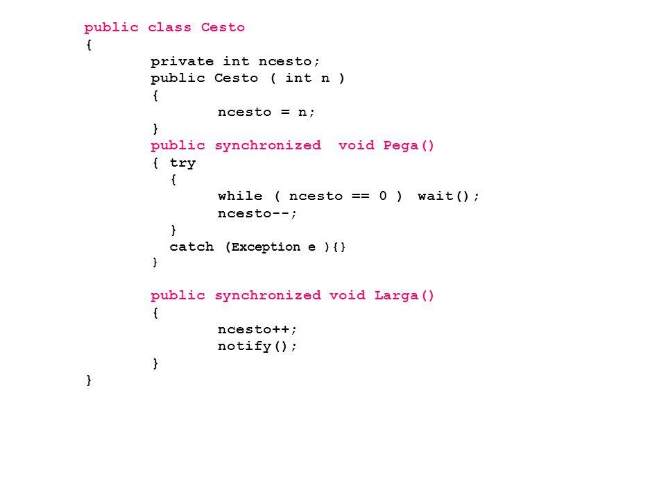 public class Cesto { private int ncesto; public Cesto ( int n ) ncesto = n; } public synchronized void Pega()