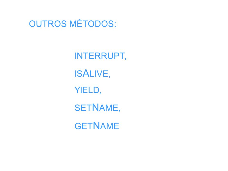 OUTROS MÉTODOS: INTERRUPT, ISALIVE, YIELD, SETNAME, GETNAME