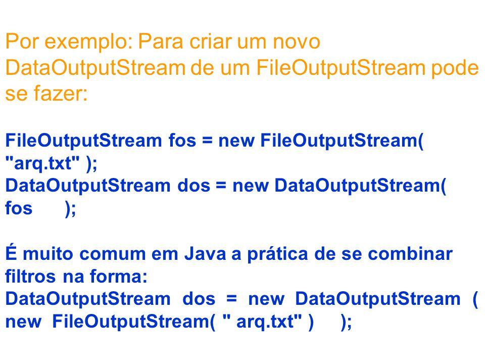 Por exemplo: Para criar um novo DataOutputStream de um FileOutputStream pode se fazer: