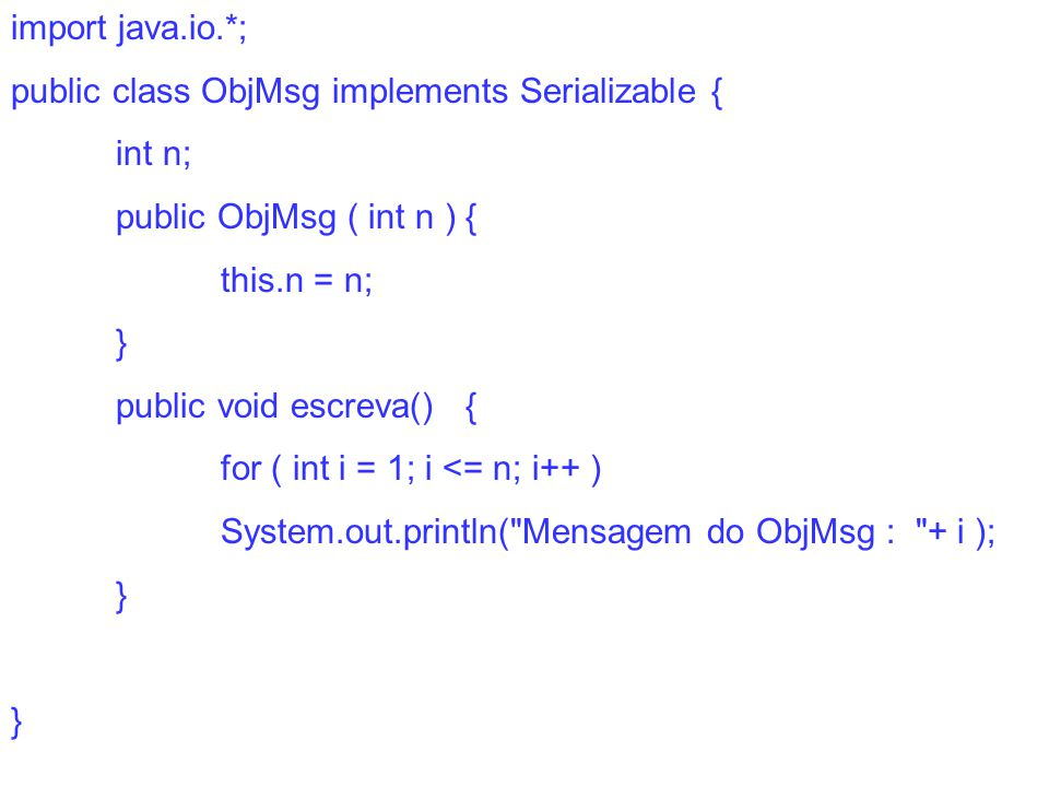 import java.io.*; public class ObjMsg implements Serializable { int n; public ObjMsg ( int n ) { this.n = n;