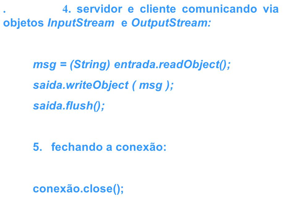 . 4. servidor e cliente comunicando via objetos InputStream e OutputStream: