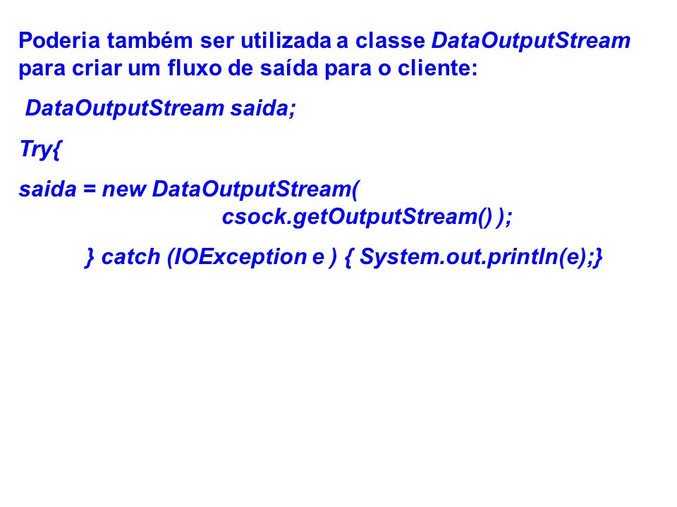 DataOutputStream saida; Try{