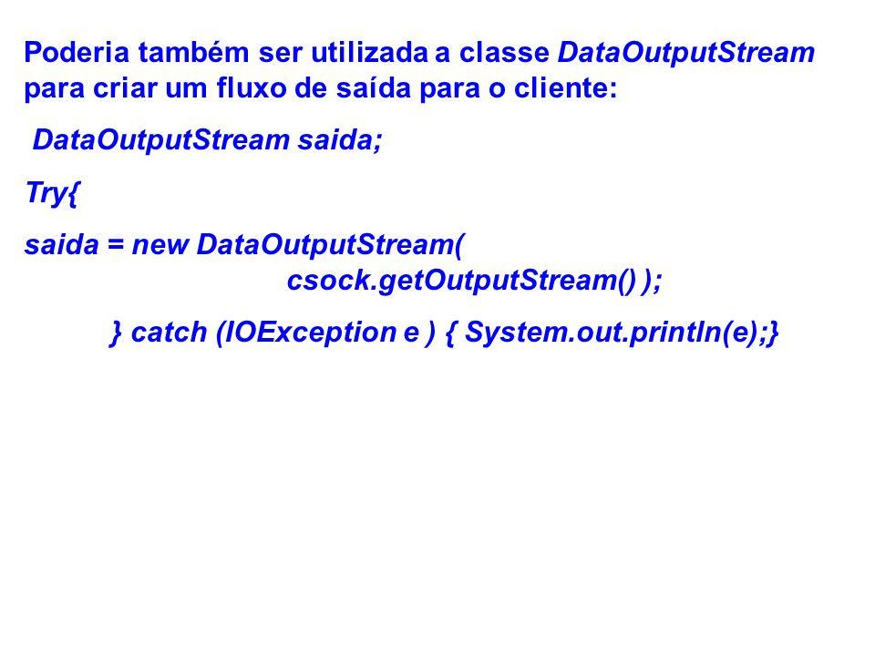 DataOutputStream saida; Try{