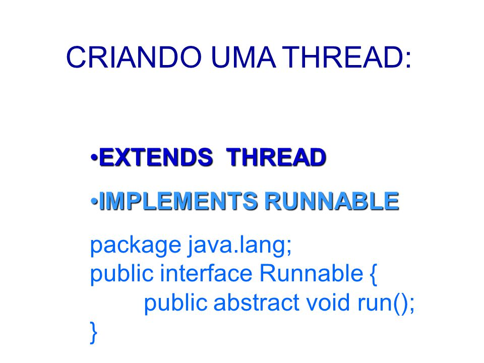 CRIANDO UMA THREAD: EXTENDS THREAD IMPLEMENTS RUNNABLE