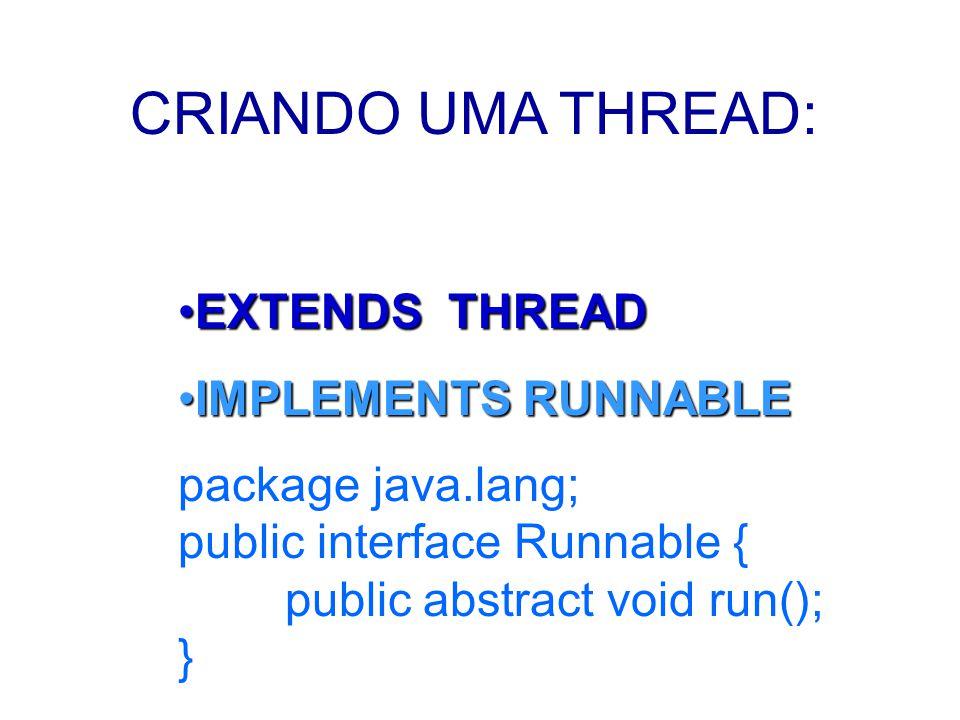 CRIANDO UMA THREAD: EXTENDS THREAD IMPLEMENTS RUNNABLE