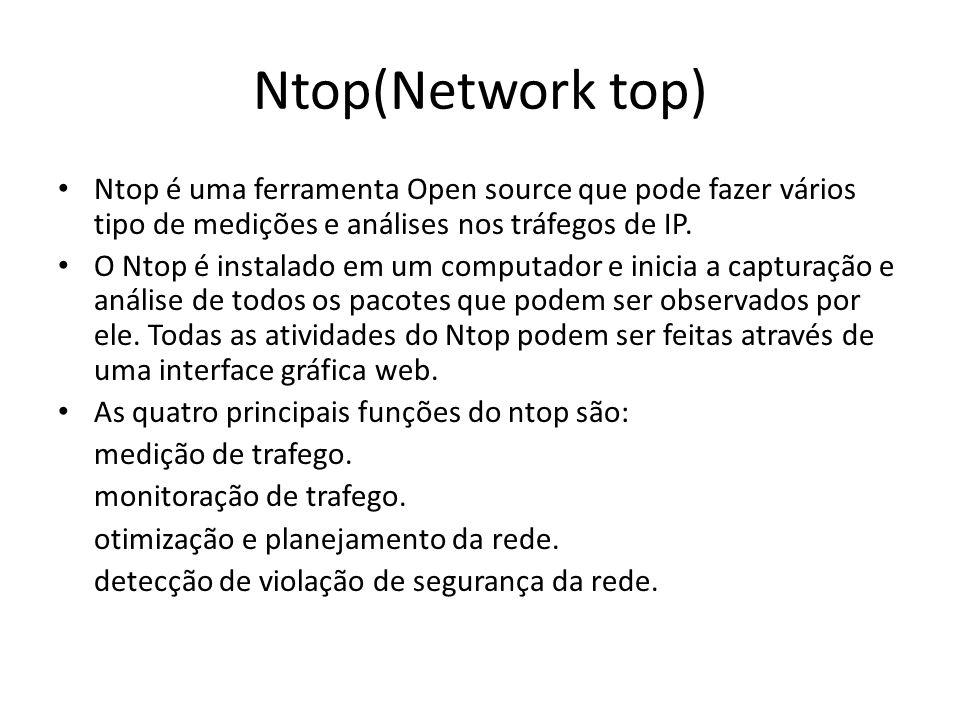Ntop(Network top) Ntop é uma ferramenta Open source que pode fazer vários tipo de medições e análises nos tráfegos de IP.