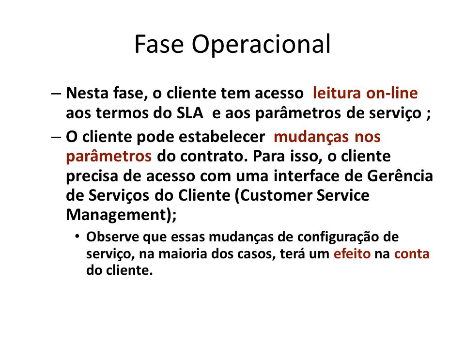 Fase Operacional Nesta fase, o cliente tem acesso leitura on-line aos termos do SLA e aos parâmetros de serviço ;