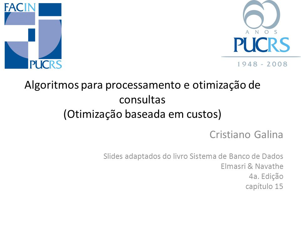 4/1/2017 Algoritmos para processamento e otimização de consultas (Otimização baseada em custos) Cristiano Galina.