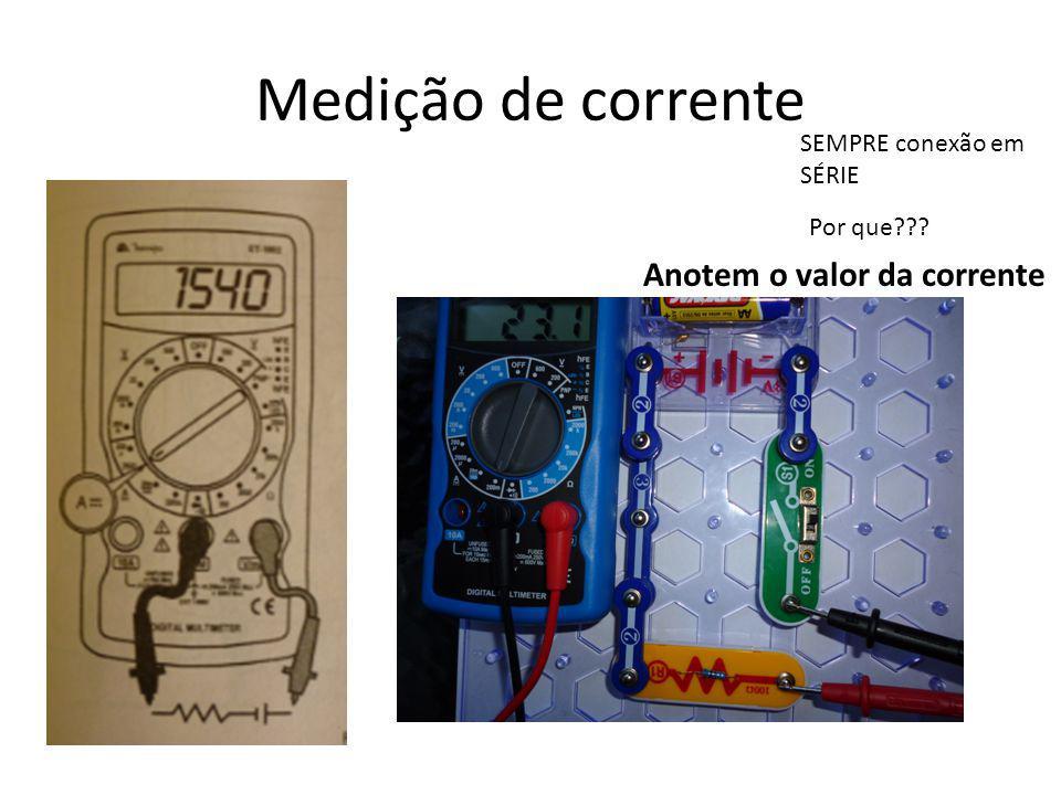 Medição de corrente Anotem o valor da corrente SEMPRE conexão em SÉRIE