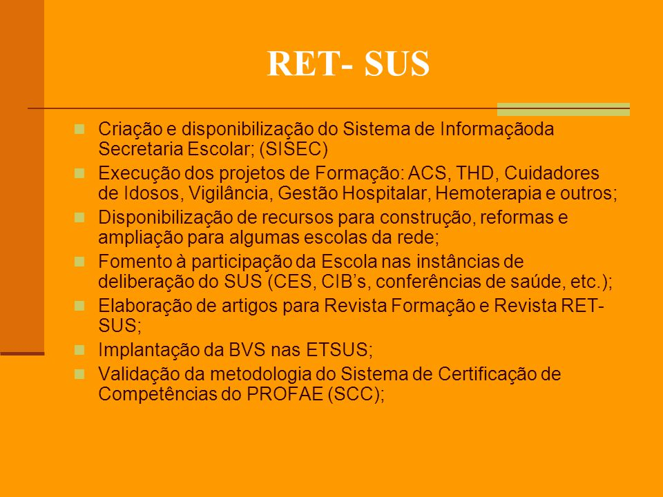 RET- SUS Criação e disponibilização do Sistema de Informaçãoda Secretaria Escolar; (SISEC)