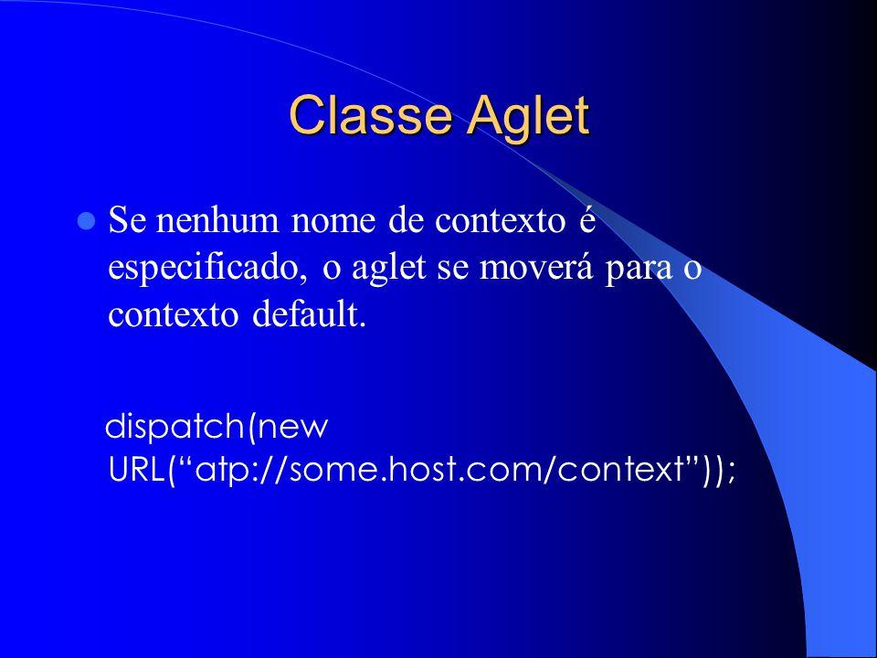 Classe Aglet Se nenhum nome de contexto é especificado, o aglet se moverá para o contexto default.