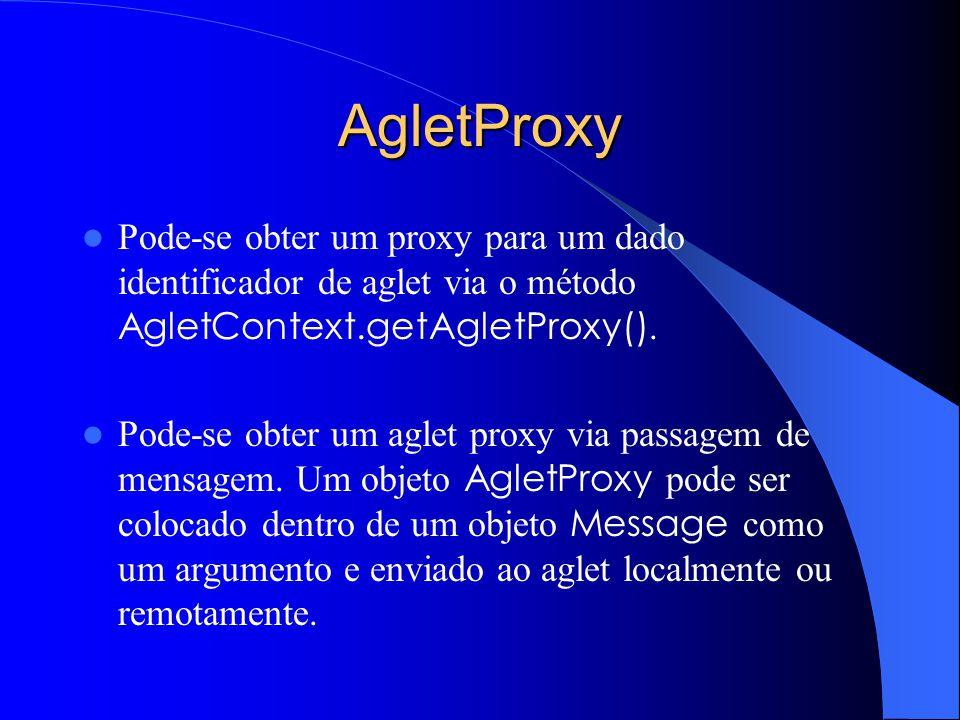 AgletProxy Pode-se obter um proxy para um dado identificador de aglet via o método AgletContext.getAgletProxy().