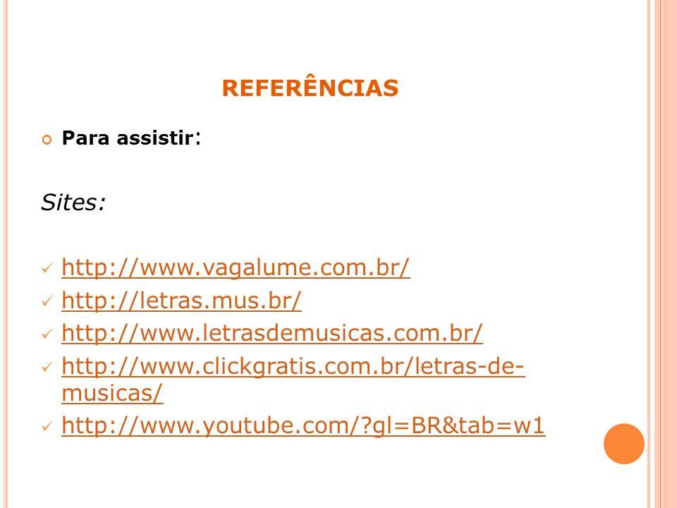 referências Sites: http://www.vagalume.com.br/ http://letras.mus.br/
