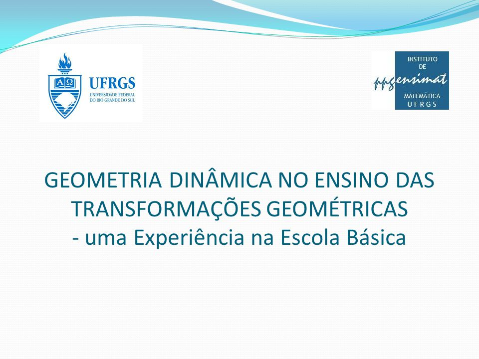 GEOMETRIA DINÂMICA NO ENSINO DAS TRANSFORMAÇÕES GEOMÉTRICAS - uma Experiência na Escola Básica