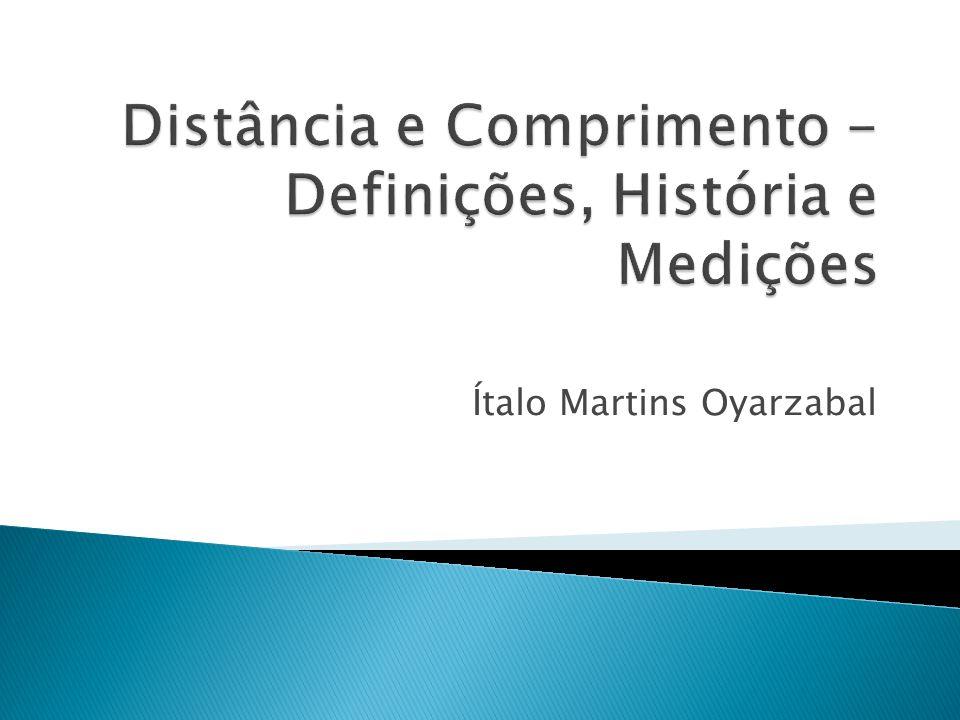 Distância e Comprimento -Definições, História e Medições