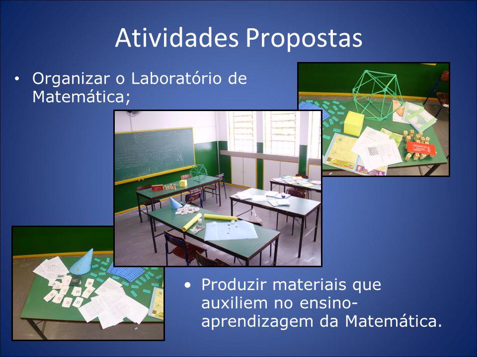Atividades Propostas Organizar o Laboratório de Matemática;
