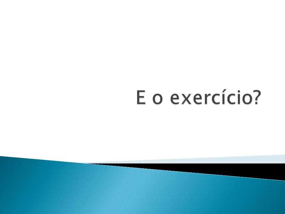 E o exercício