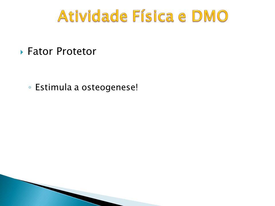 Atividade Física e DMO Fator Protetor Estimula a osteogenese!