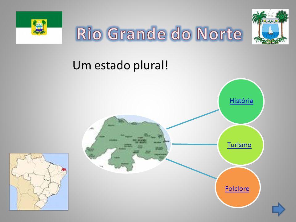 Rio Grande do Norte Um estado plural! História Turismo Folclore