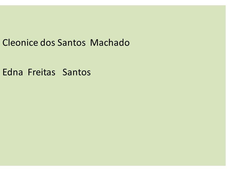 Cleonice dos Santos Machado Edna Freitas Santos
