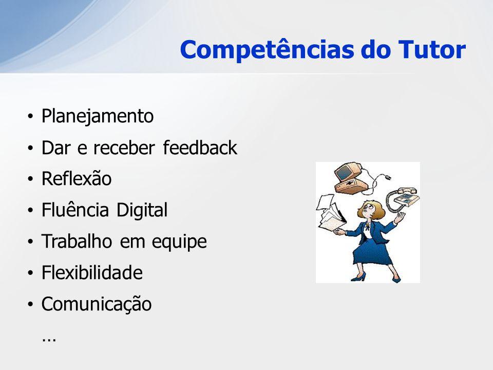 Competências do Tutor Planejamento Dar e receber feedback Reflexão