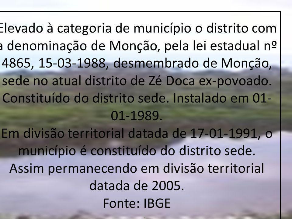 Elevado à categoria de município o distrito com a denominação de Monção, pela lei estadual nº 4865, 15-03-1988, desmembrado de Monção, sede no atual distrito de Zé Doca ex-povoado.