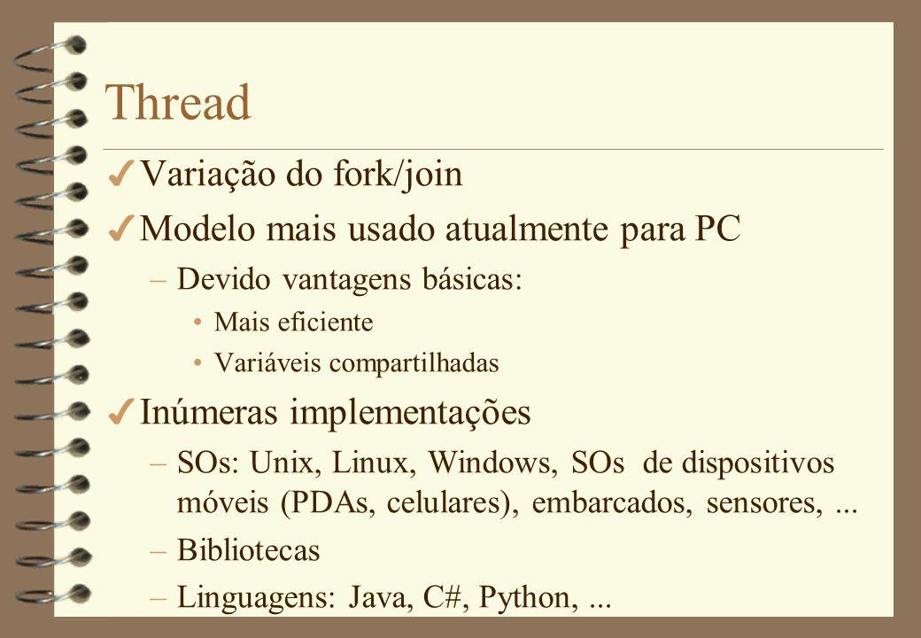 Thread Variação do fork/join Modelo mais usado atualmente para PC