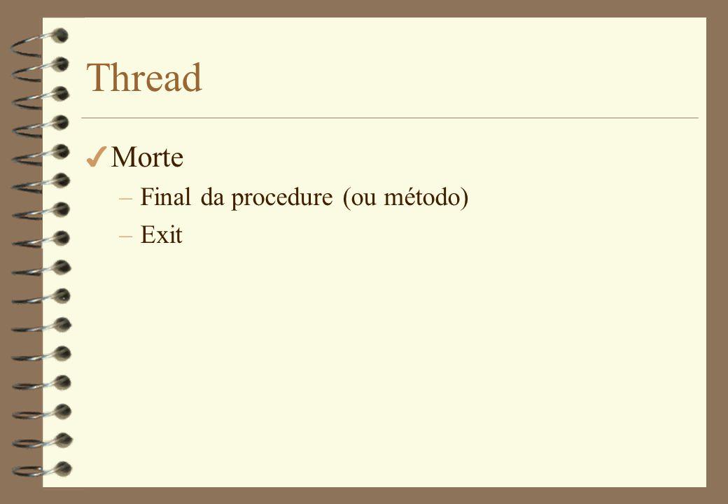 Thread Morte Final da procedure (ou método) Exit