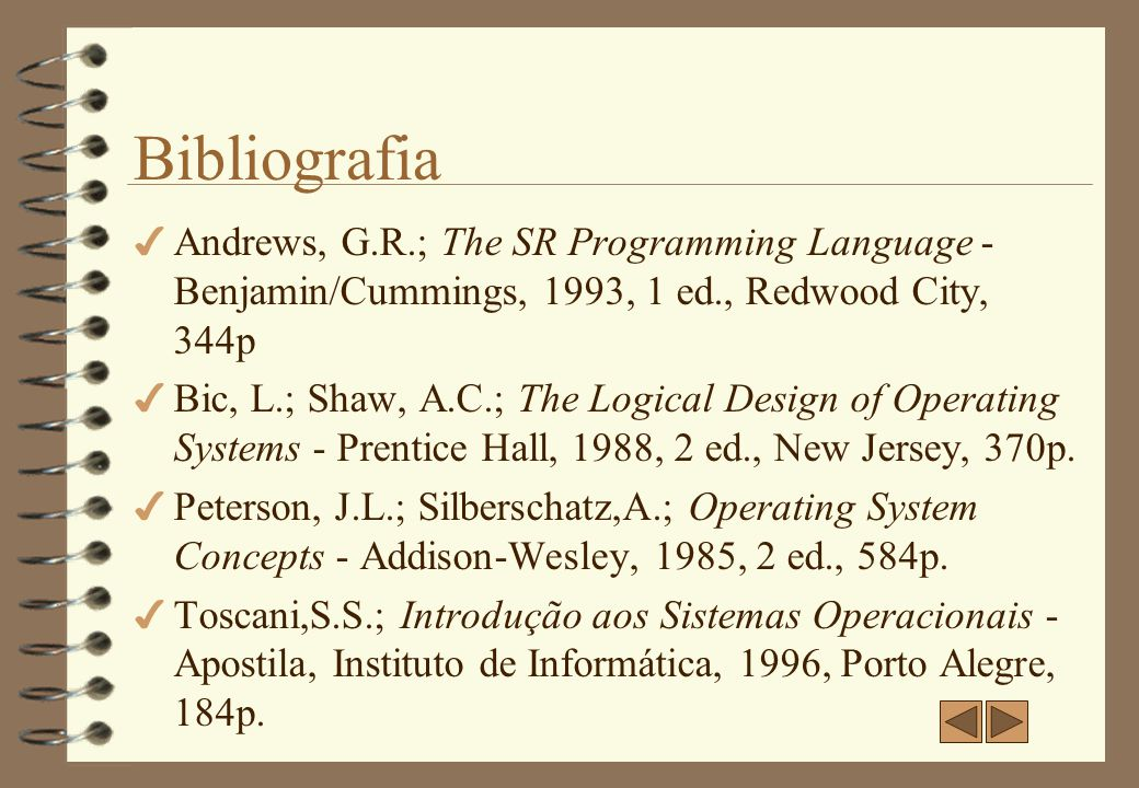 Bibliografia Andrews, G.R.; The SR Programming Language - Benjamin/Cummings, 1993, 1 ed., Redwood City, 344p.