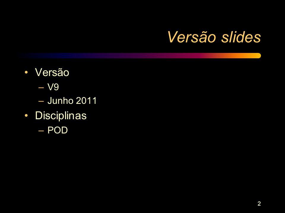 Versão slides Versão V9 Junho 2011 Disciplinas POD