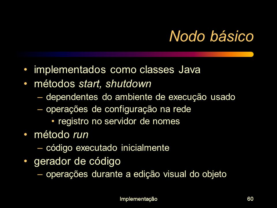 Nodo básico implementados como classes Java métodos start, shutdown