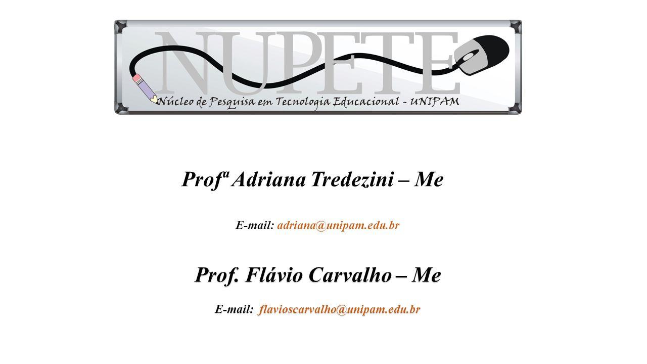Profª Adriana Tredezini – Me Prof. Flávio Carvalho – Me