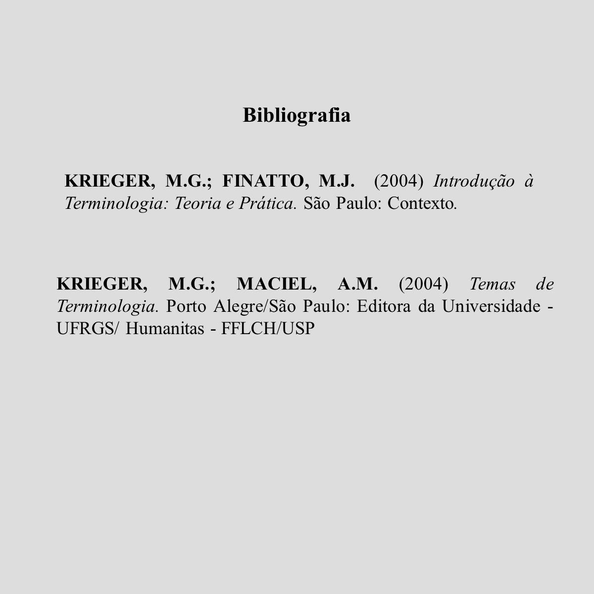 Bibliografia KRIEGER, M.G.; FINATTO, M.J. (2004) Introdução à Terminologia: Teoria e Prática. São Paulo: Contexto.