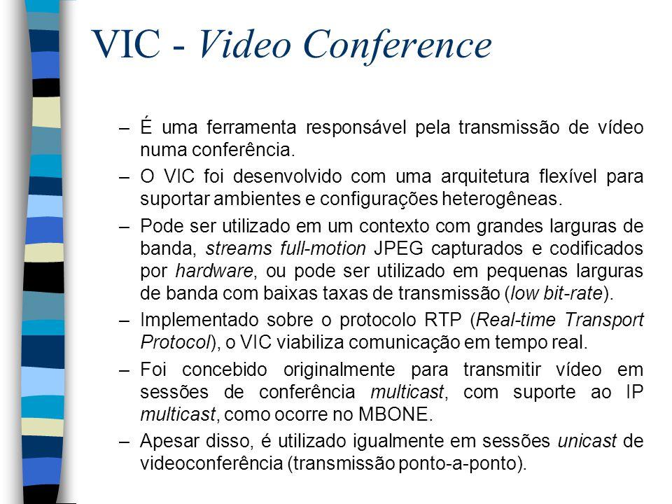 VIC - Video Conference É uma ferramenta responsável pela transmissão de vídeo numa conferência.