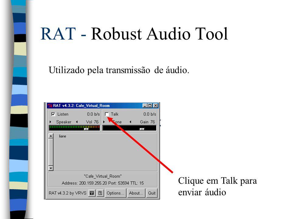 RAT - Robust Audio Tool Utilizado pela transmissão de áudio.