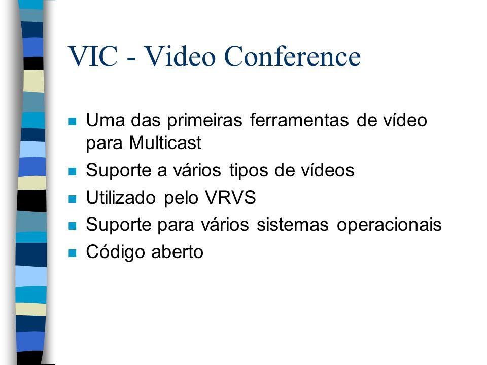 VIC - Video Conference Uma das primeiras ferramentas de vídeo para Multicast. Suporte a vários tipos de vídeos.