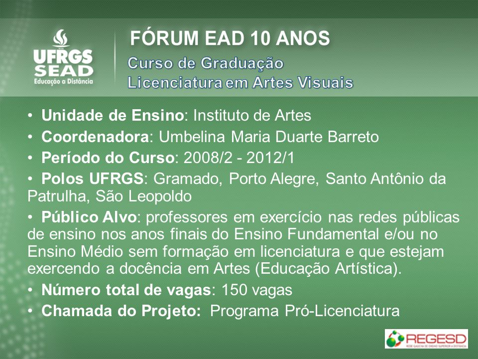 Curso de Graduação Licenciatura em Artes Visuais. Unidade de Ensino: Instituto de Artes. Coordenadora: Umbelina Maria Duarte Barreto.