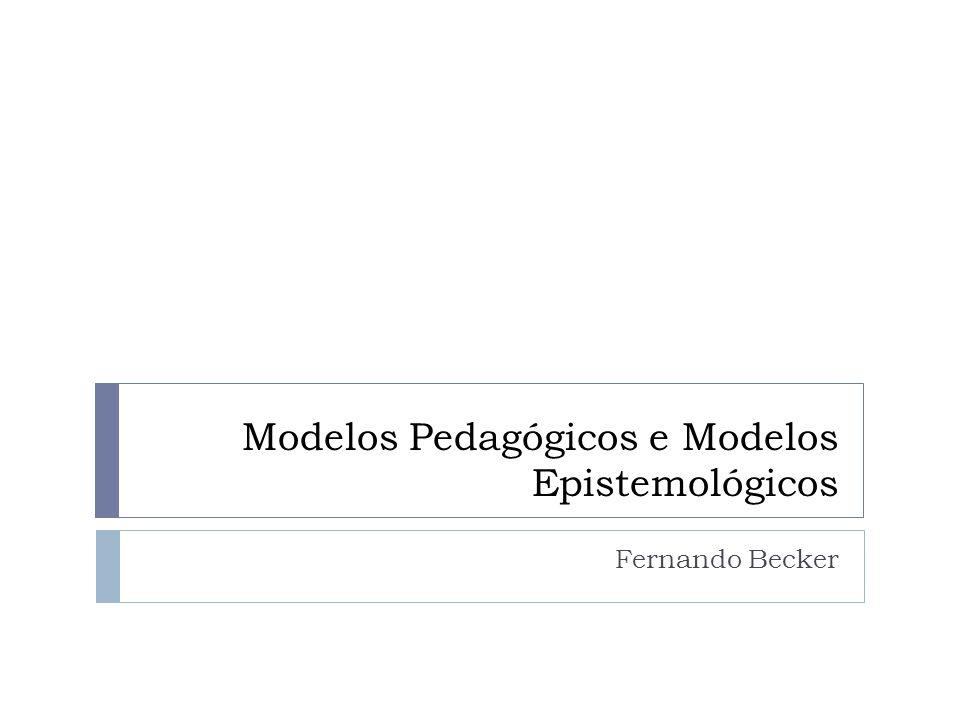 Modelos Pedagógicos e Modelos Epistemológicos