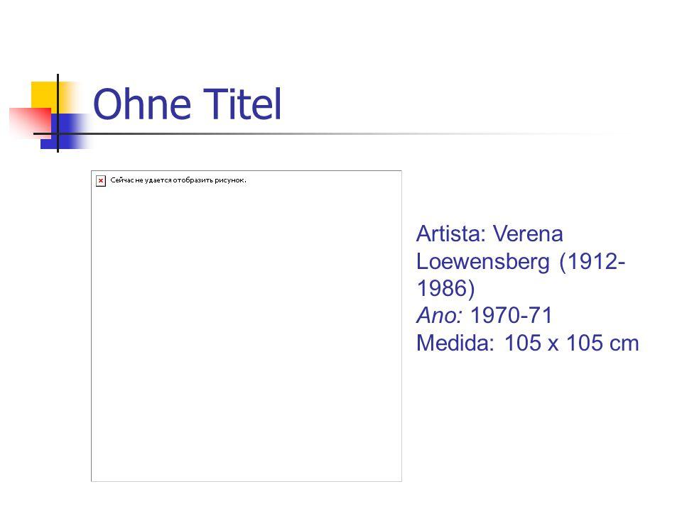 Ohne Titel Artista: Verena Loewensberg (1912-1986) Ano: 1970-71 Medida: 105 x 105 cm