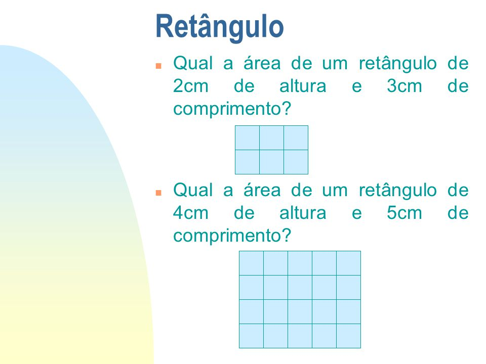 Retângulo 01/04/2017. Qual a área de um retângulo de 2cm de altura e 3cm de comprimento