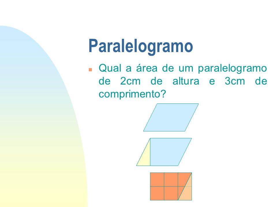 01/04/2017 Paralelogramo Qual a área de um paralelogramo de 2cm de altura e 3cm de comprimento