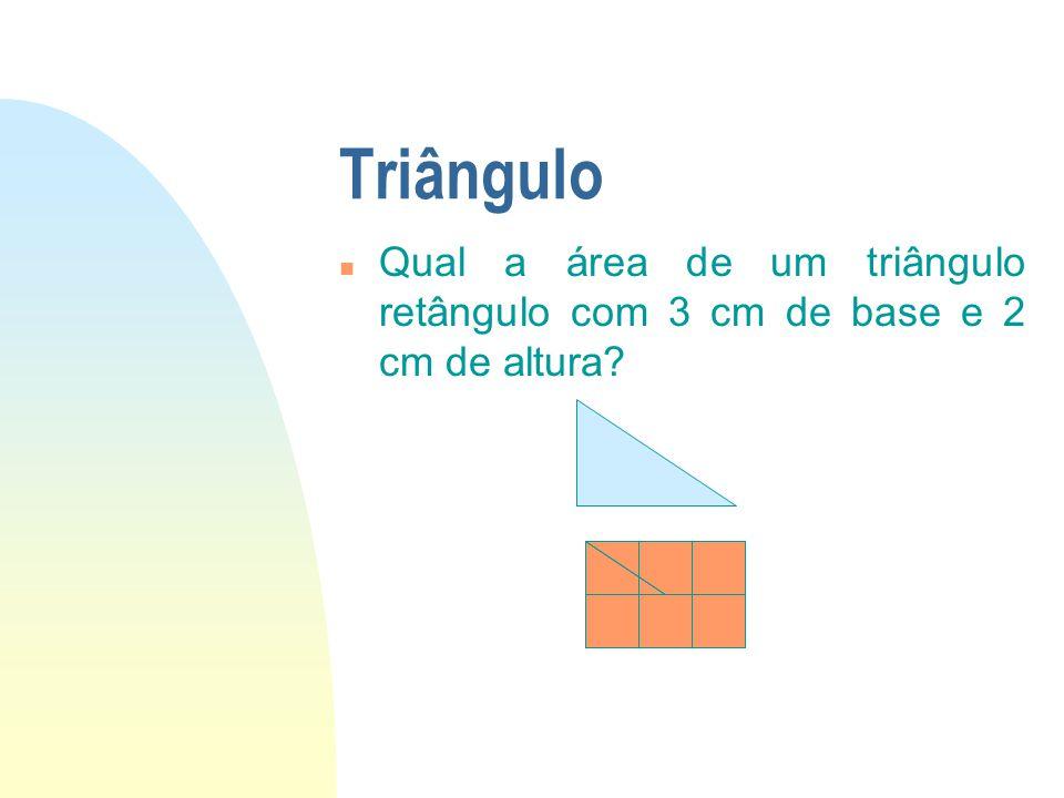 01/04/2017 Triângulo Qual a área de um triângulo retângulo com 3 cm de base e 2 cm de altura